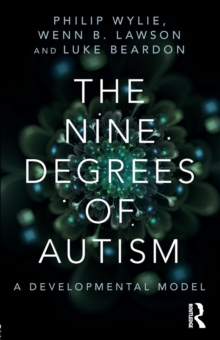 The nine degrees of autism  : a developmental model for the alignment and reconciliation of hidden neurological conditions - Beardon, Luke