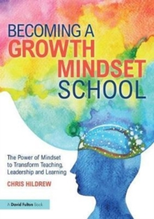 Image for Becoming a growth mindset school  : the power of mindset to transform teaching, leadership and learning