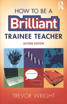 How to be a brilliant trainee teacher - Wright, Trevor (University of Worcester, UK)