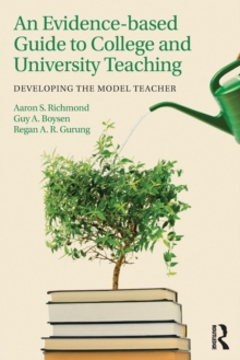 Image for An evidence-based guide to college and university teaching  : developing the model teacher