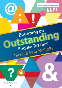 Becoming an outstanding English teacher - Sida-Nicholls, Kate (programme leader for a teacher training course, U