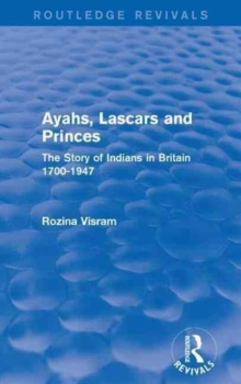 Image for Ayahs, lascars and princes  : the story of Indians in Britain 1700-1947