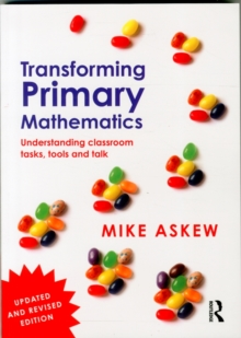 Image for Transforming primary mathematics  : understanding classroom tasks, tools and talk