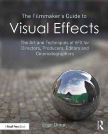 Image for The filmmaker's guide to visual effects  : the art and techniques of VFX for directors, producers, editors and cinematographers
