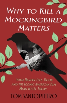 Image for Why To kill a mockingbird matters  : what Harper Lee's book and America's iconic film mean to us today