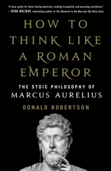 Image for How to Think Like a Roman Emperor : The Stoic Philosophy of Marcus Aurelius