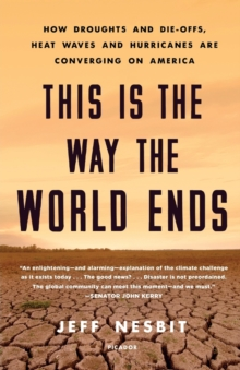 Image for This is the Way the World Ends : How Droughts and Die-Offs, Heat Waves and Hurricanes are Converging on America
