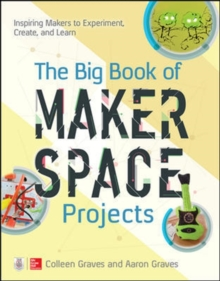 Image for The Big Book of Makerspace Projects: Inspiring Makers to Experiment, Create, and Learn