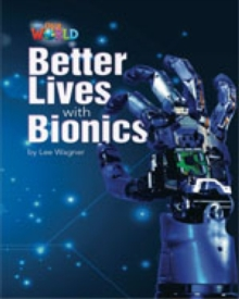 Our World Readers: Better Lives with Bionics