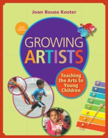 Image for Growing artists  : teaching the arts to young children