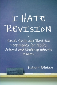 Image for I Hate Revision: Study Skills and Revision Techniques for GCSE, A-level and Undergraduate Exams