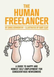 Image for The Human Freelancer: A Guide to Happy and Honest Self-Employment for Conscientious Newcomers
