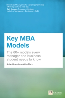 Key MBA models  : the 60+ models every manager and business student needs to know - Birkinshaw, Julian