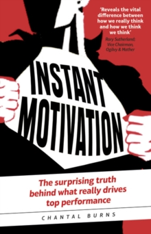 Instant motivation  : the surprising truth behind what really drives top performance - Burns, Chantal