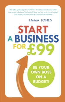 Start a business for 99  : be your own boss - on a budget! - Jones, Emma