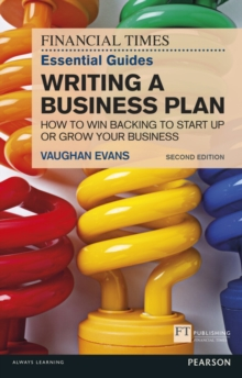 The Financial Times essential guide to writing a business plan  : how to win backing to start up or grow your business - Evans, Vaughan
