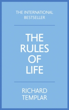 The rules of life  : a personal code for living a better, happier, more successful kind of life - Templar, Richard