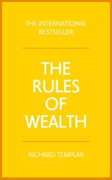 The rules of wealth  : a personal code for prosperity and plenty - Templar, Richard