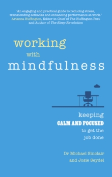 Working with mindfulness  : keeping calm and focused to get the job done - Sinclair, Michael