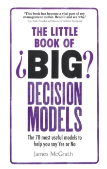 Image for The little book of big decision models  : the 70 most useful models to help you say yes or no