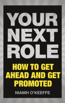 Your next role  : how to get ahead and get promoted - O'Keeffe, Niamh