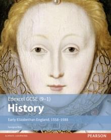 Edexcel GCSE (9-1) history: Early Elizabethan England, 1558-1588