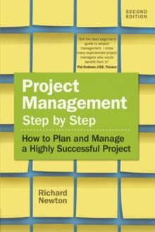 Project management, step by step  : how to plan and manage a highly successful project - Newton, Richard