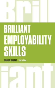 Brilliant employability skills  : how to stand out from the crowd in the graduate job market - Trought, Frances