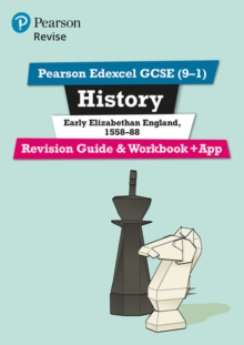 Pearson Edexcel GCSE (9-1) History Early Elizabethan England, 1558-88 Revision Guide and Workbook + App : Catch-up and revise - Dowse, Brian