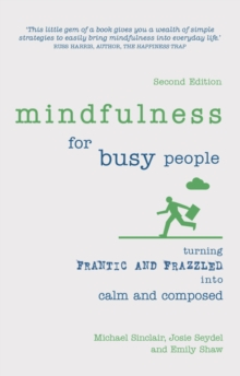 Mindfulness for busy people  : turning from frantic and frazzled into calm and composed - Sinclair, Michael