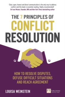 The 7 principles of conflict resolution  : the definitive guide to the process, principles and skills of conflict resolution and mediation agreement - Weinstein, Louisa