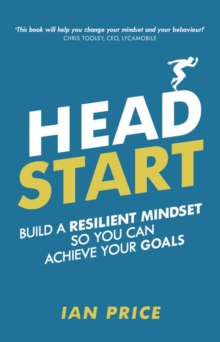 Head start  : build a resilient mindset so you can achieve your goals - Price, Ian