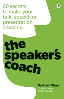 The speaker's coach  : 60 secrets to make your talk, speech or presentation amazing - Shaw, Graham