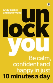 Image for Unlock you  : be calm, confident and happy in just 10 minutes a day