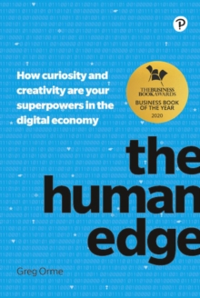 The human edge  : how curiosity and creativity are your superpowers in the digital economy - Orme, Greg