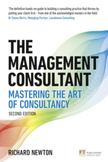 The management consultant  : mastering the art of consultancy - Newton, Richard