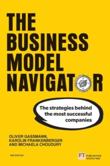 The business model navigator  : the strategies behind the most successful companies - Gassmann, Oliver