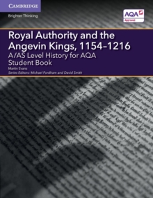 A/AS level history for AQA Royal Authority and the Angevin Kings, 1154-1216: Student book