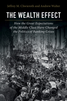 Image for The wealth effect  : how the great expectations of the middle class have changed the politics of banking crises