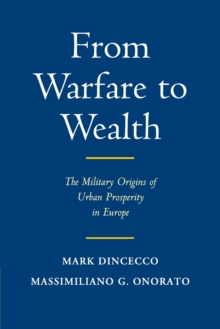 Image for From warfare to wealth  : the military origins of urban prosperity in Europe