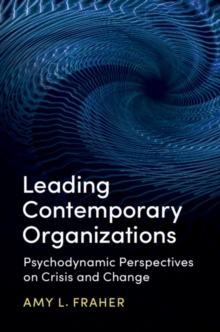 Image for Leading contemporary organizations  : psychodynamic perspectives on crisis and change
