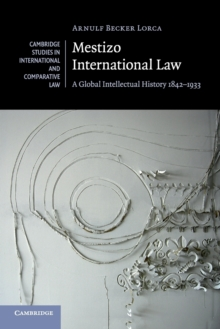 Image for Mestizo international law  : a global intellectual history, 1842-1933