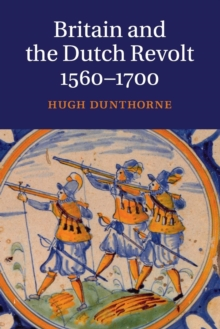 Image for Britain and the Dutch revolt, 1560-1700