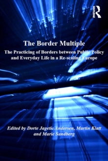 Image for The border multiple: the practicing of borders between public policy and everyday life in a re-scaling Europe