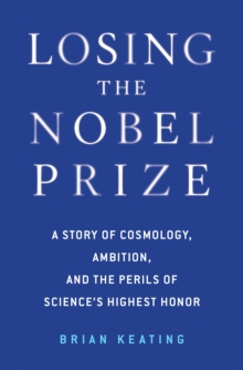 Image for Losing the Nobel Prize : A Story of Cosmology, Ambition, and the Perils of Science's Highest Honor