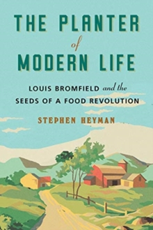 Image for The Planter of Modern Life : Louis Bromfield and the Seeds of a Food Revolution