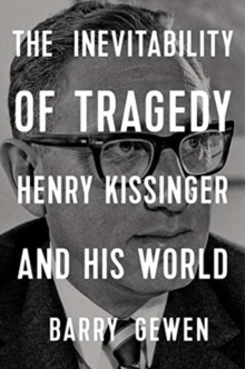 Image for The inevitability of tragedy  : Henry Kissinger and his world