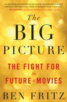 Image for The big picture  : the fight for the future of movies