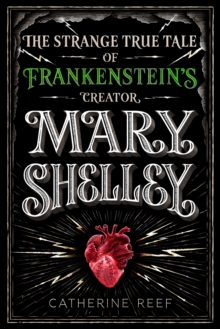 Image for Mary Shelley  : the strange, true tale of Frankenstein's creator