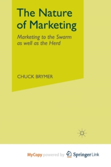 Image for The Nature of Marketing : Marketing to the Swarm as well as the Herd